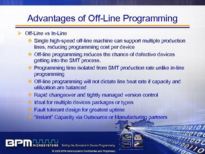 Advantages of Off-Line Programming Ø Off-Line vs In-Line v Single high-speed off-line machine can