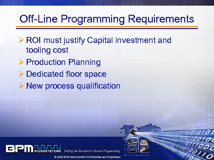 Off-Line Programming Requirements Ø ROI must justify Capital investment and tooling cost Ø Production