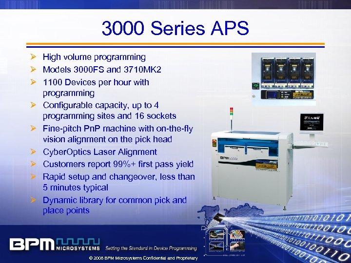 3000 Series APS Ø High volume programming Ø Models 3000 FS and 3710 MK