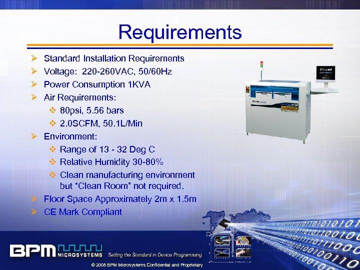 Requirements Ø Ø Standard Installation Requirements Voltage: 220 -260 VAC, 50/60 Hz Power Consumption