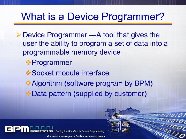 What is a Device Programmer? Ø Device Programmer —A tool that gives the user