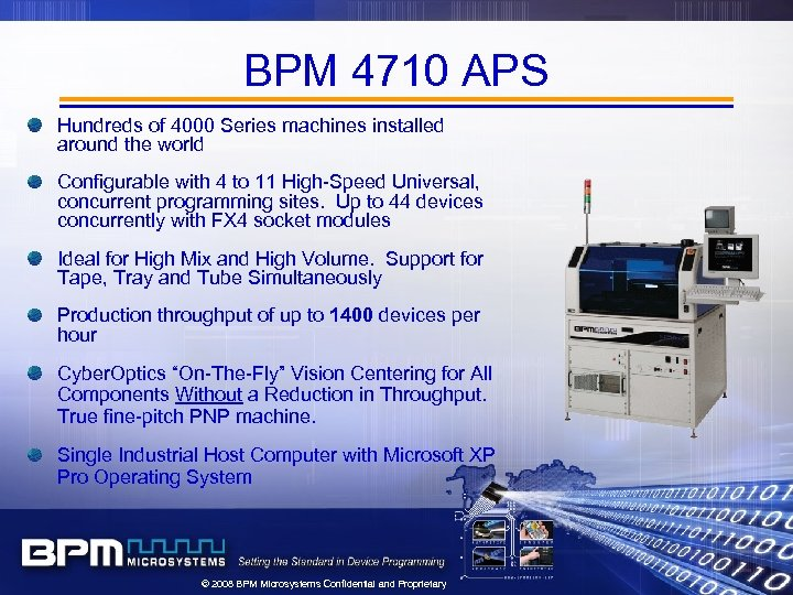 BPM 4710 APS Hundreds of 4000 Series machines installed around the world Configurable with