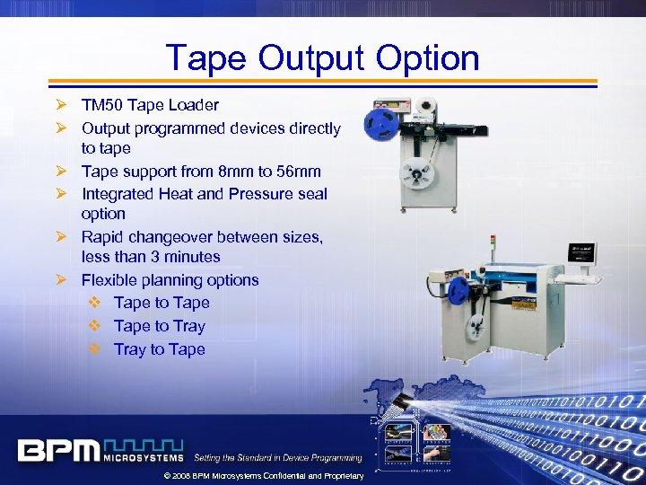 Tape Output Option Ø TM 50 Tape Loader Ø Output programmed devices directly to