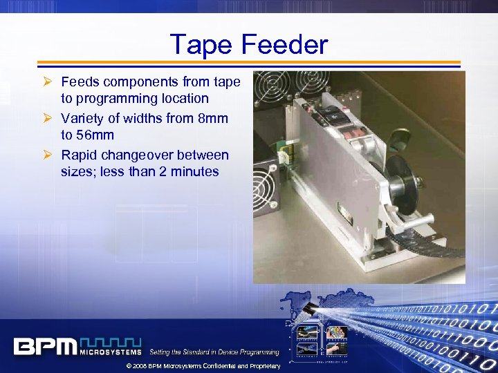 Tape Feeder Ø Feeds components from tape to programming location Ø Variety of widths