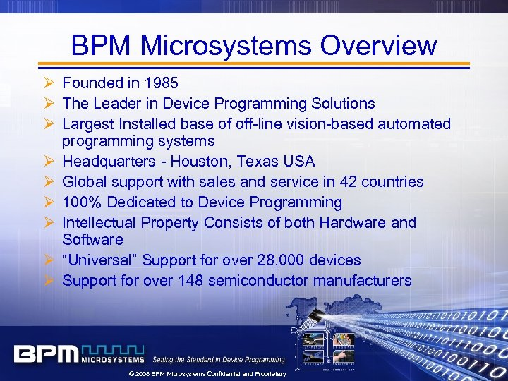 BPM Microsystems Overview Ø Founded in 1985 Ø The Leader in Device Programming Solutions