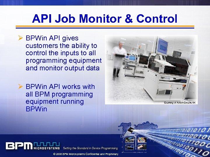 API Job Monitor & Control Ø BPWin API gives customers the ability to control