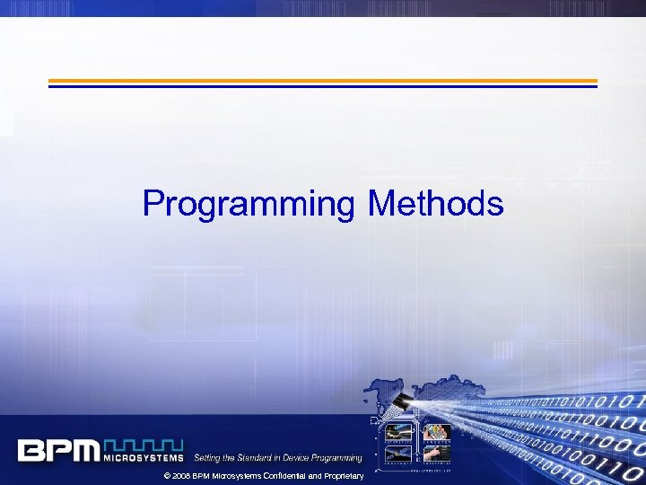 Programming Methods © 2008 BPM Microsystems Confidential and Proprietary