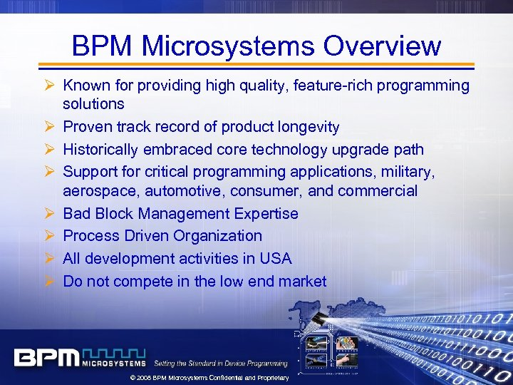 BPM Microsystems Overview Ø Known for providing high quality, feature-rich programming solutions Ø Proven