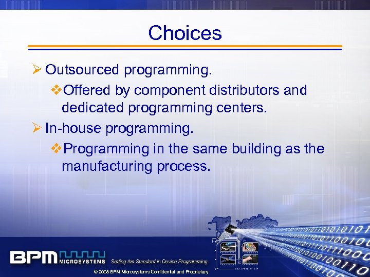 Choices Ø Outsourced programming. v. Offered by component distributors and dedicated programming centers. Ø