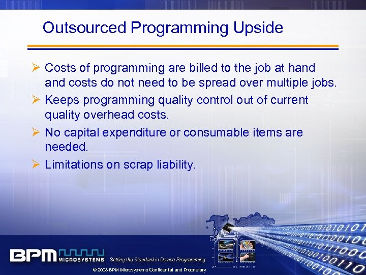Outsourced Programming Upside Ø Costs of programming are billed to the job at hand