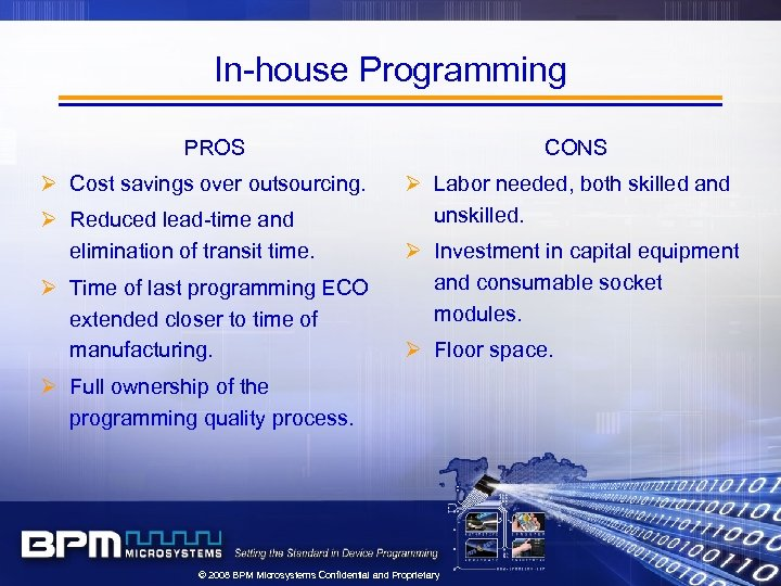 In-house Programming PROS Ø Cost savings over outsourcing. Ø Reduced lead-time and elimination of