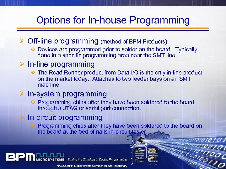 Options for In-house Programming Ø Off-line programming (method of BPM Products) v Devices are