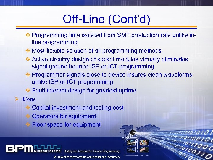 Off-Line (Cont'd) v Programming time isolated from SMT production rate unlike inline programming v