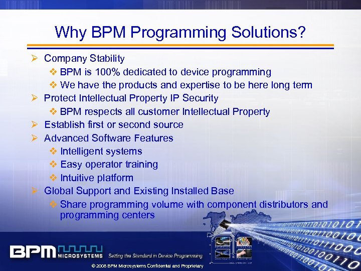 Why BPM Programming Solutions? Ø Company Stability v BPM is 100% dedicated to device