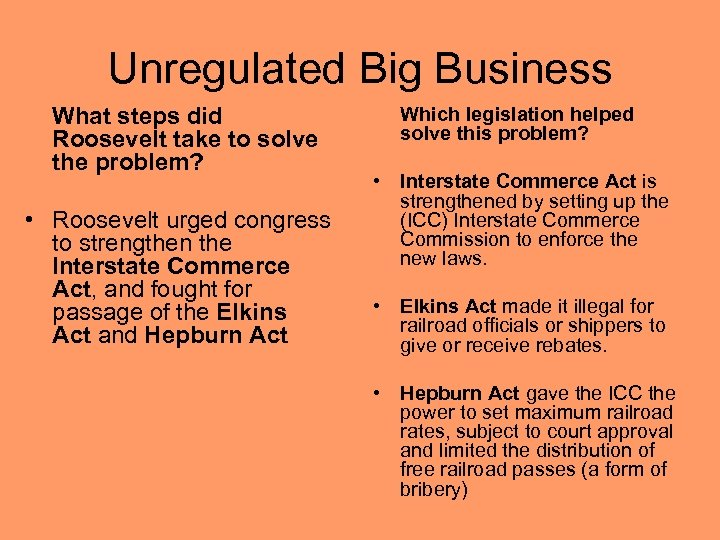 Unregulated Big Business What steps did Roosevelt take to solve the problem? • Roosevelt