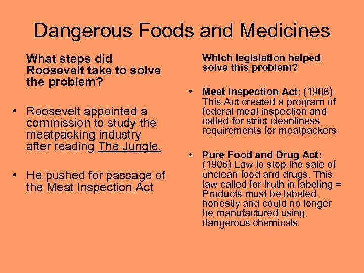 Dangerous Foods and Medicines What steps did Roosevelt take to solve the problem? •