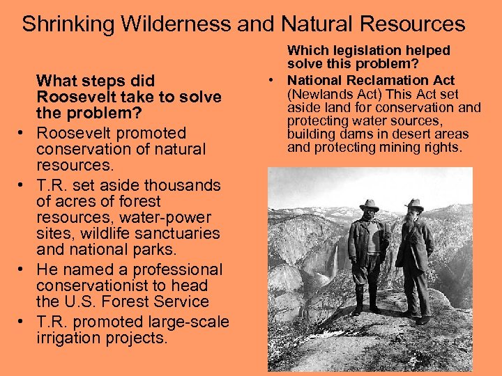 Shrinking Wilderness and Natural Resources • • What steps did Roosevelt take to solve