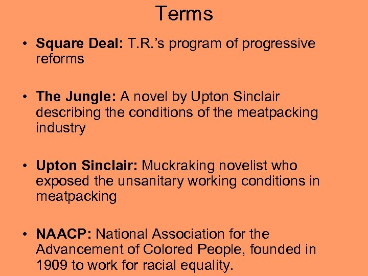 Terms • Square Deal: T. R. 's program of progressive reforms • The Jungle: