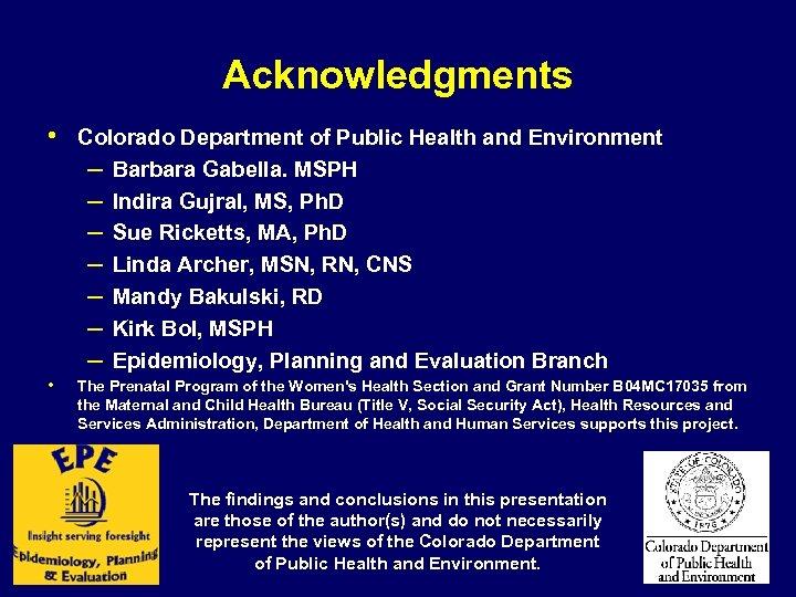 Acknowledgments • Colorado Department of Public Health and Environment – Barbara Gabella. MSPH –