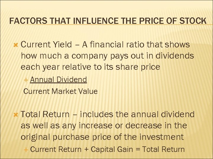 FACTORS THAT INFLUENCE THE PRICE OF STOCK Current Yield – A financial ratio that