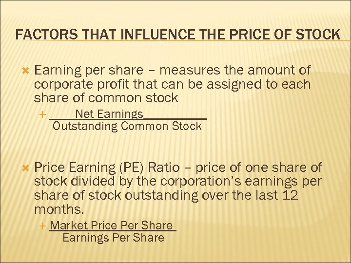 FACTORS THAT INFLUENCE THE PRICE OF STOCK Earning per share – measures the amount