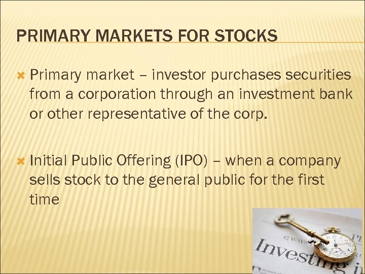 PRIMARY MARKETS FOR STOCKS Primary market – investor purchases securities from a corporation through
