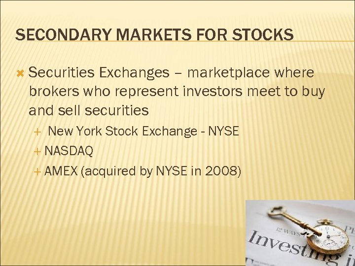 SECONDARY MARKETS FOR STOCKS Securities Exchanges – marketplace where brokers who represent investors meet