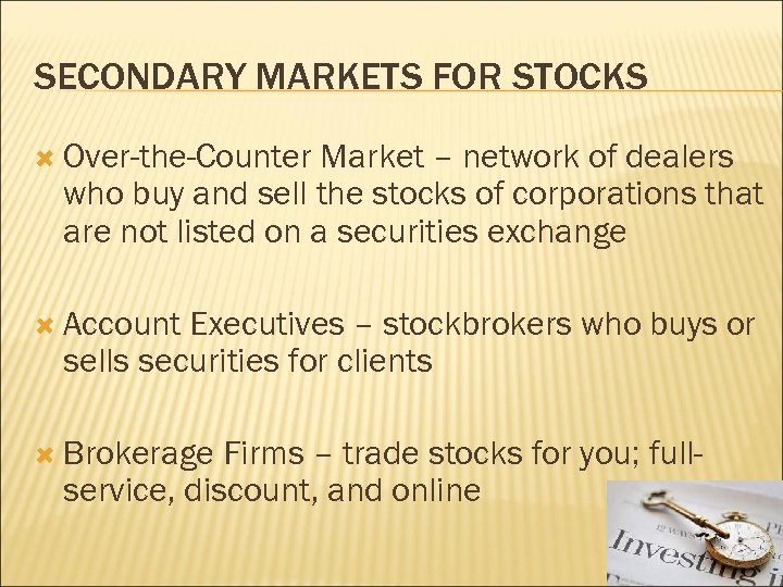 SECONDARY MARKETS FOR STOCKS Over-the-Counter Market – network of dealers who buy and sell