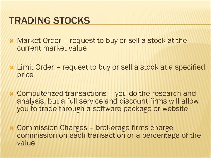 TRADING STOCKS Market Order – request to buy or sell a stock at the