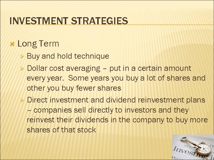 INVESTMENT STRATEGIES Long Term Buy and hold technique Ø Dollar cost averaging – put
