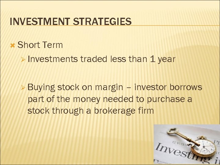 INVESTMENT STRATEGIES Short Term Ø Investments traded less than 1 year Ø Buying stock