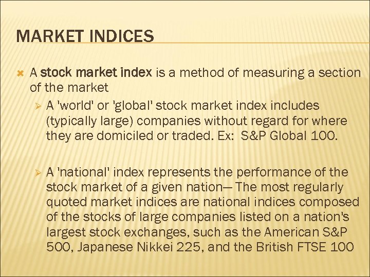 MARKET INDICES A stock market index is a method of measuring a section of