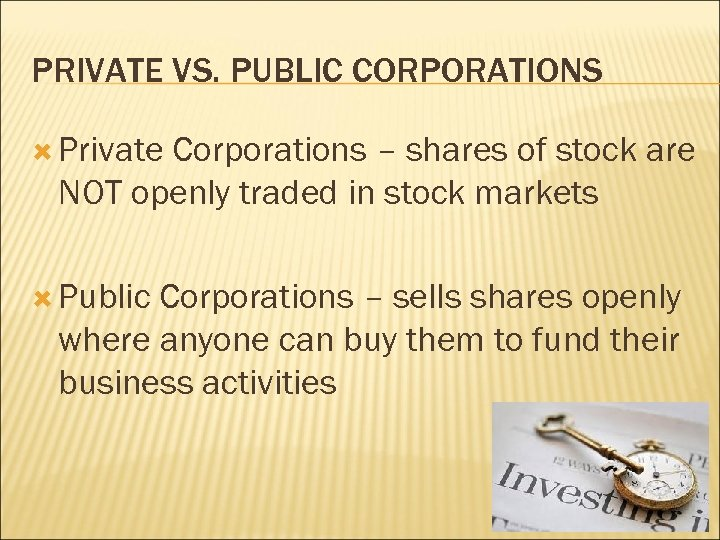 PRIVATE VS. PUBLIC CORPORATIONS Private Corporations – shares of stock are NOT openly traded