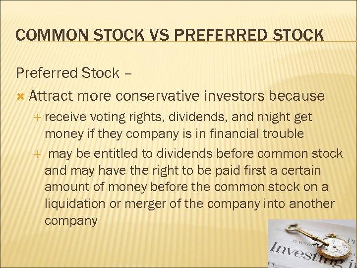 COMMON STOCK VS PREFERRED STOCK Preferred Stock – Attract more conservative investors because receive
