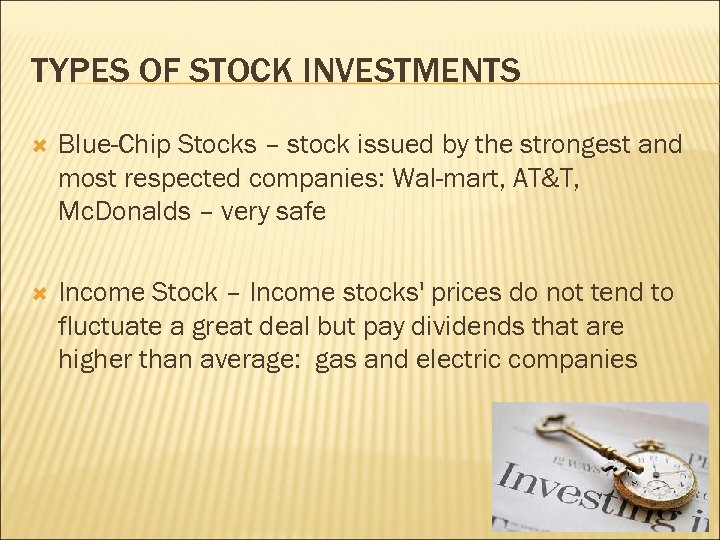 TYPES OF STOCK INVESTMENTS Blue-Chip Stocks – stock issued by the strongest and most