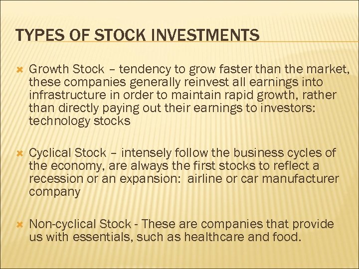 TYPES OF STOCK INVESTMENTS Growth Stock – tendency to grow faster than the market,