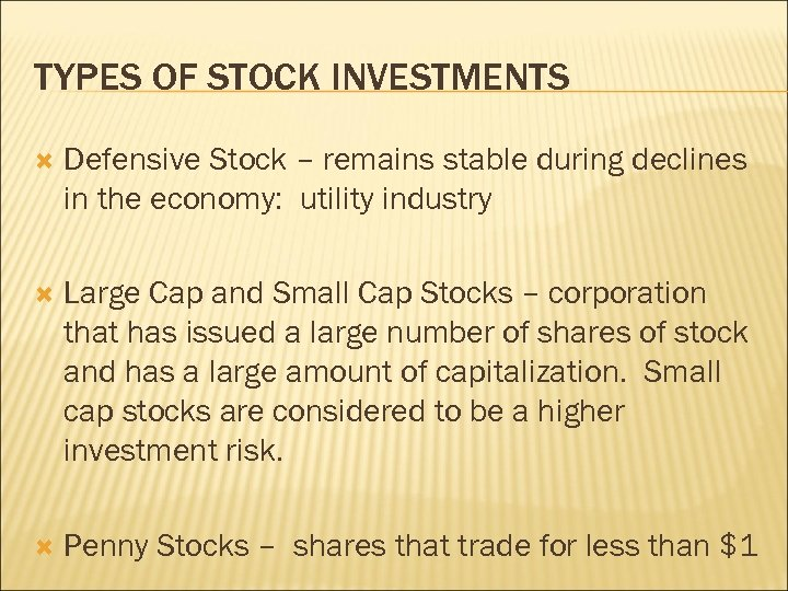 TYPES OF STOCK INVESTMENTS Defensive Stock – remains stable during declines in the economy: