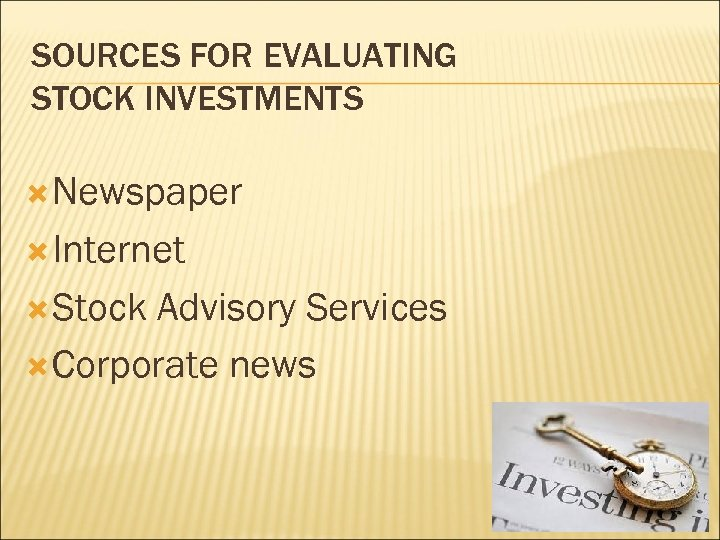 SOURCES FOR EVALUATING STOCK INVESTMENTS Newspaper Internet Stock Advisory Services Corporate news