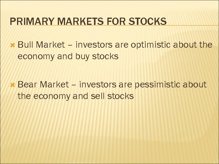 PRIMARY MARKETS FOR STOCKS Bull Market – investors are optimistic about the economy and