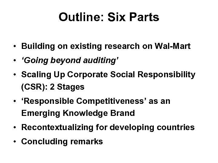 Outline: Six Parts • Building on existing research on Wal-Mart • 'Going beyond auditing'