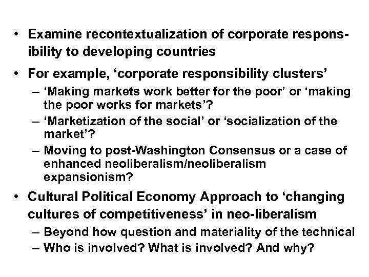 • Examine recontextualization of corporate responsibility to developing countries • For example, 'corporate