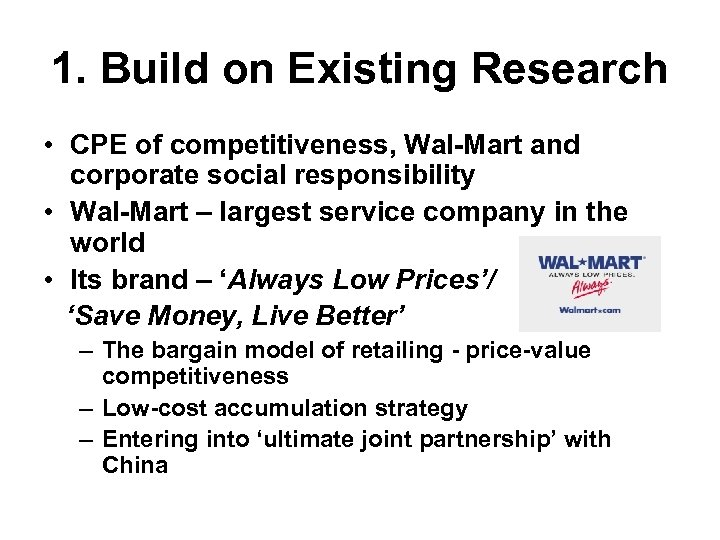 1. Build on Existing Research • CPE of competitiveness, Wal-Mart and corporate social responsibility