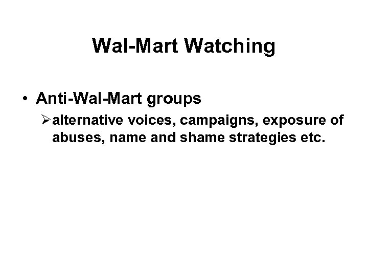 Wal-Mart Watching • Anti-Wal-Mart groups Øalternative voices, campaigns, exposure of abuses, name and shame
