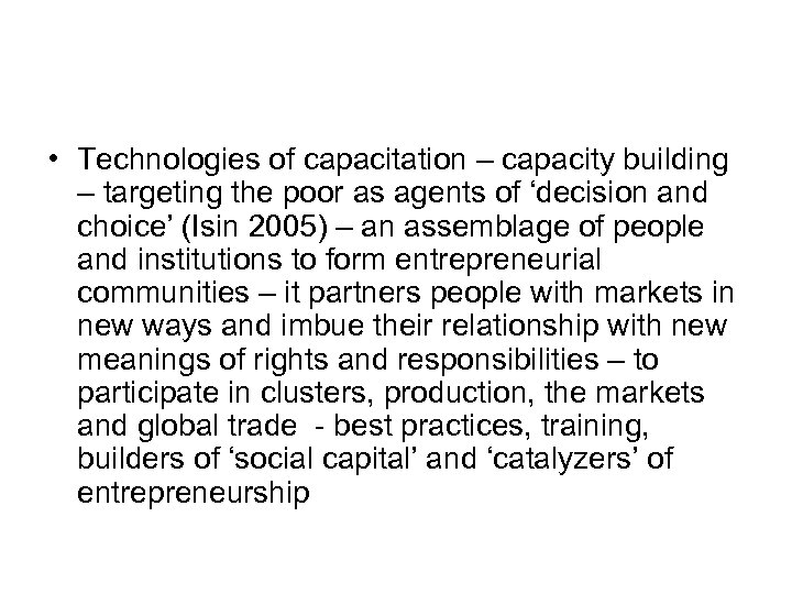 • Technologies of capacitation – capacity building – targeting the poor as agents