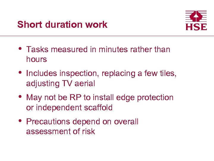 Short duration work • Tasks measured in minutes rather than hours • Includes inspection,