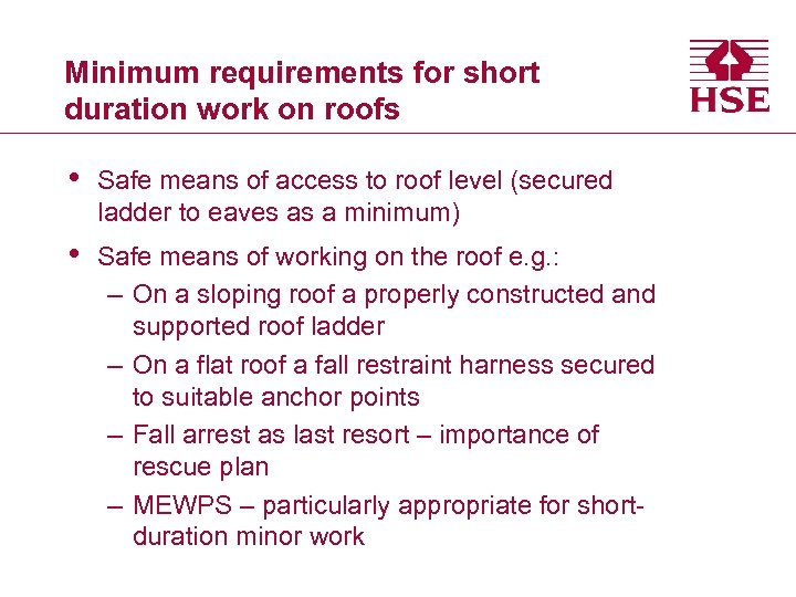 Minimum requirements for short duration work on roofs • Safe means of access to