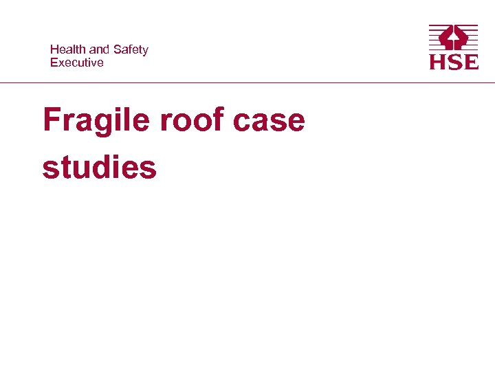 Health and Safety Executive Fragile roof case studies