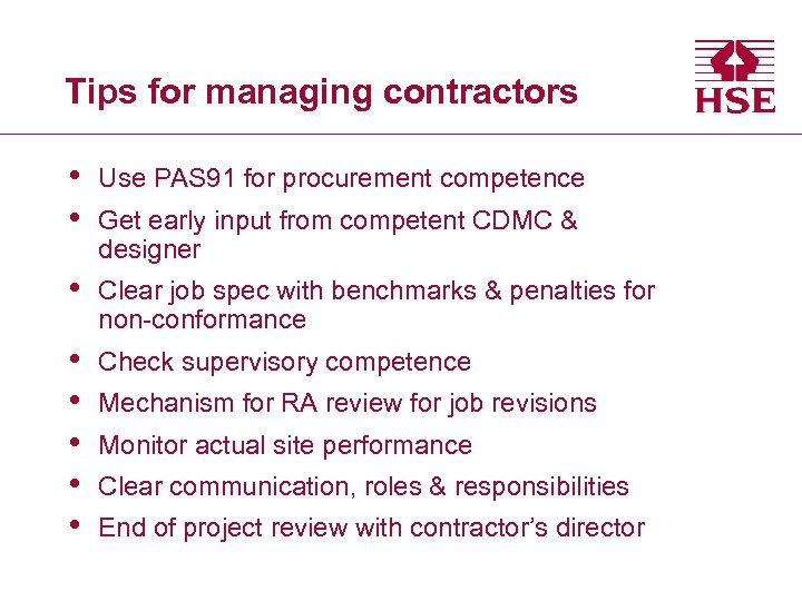 Tips for managing contractors • • Use PAS 91 for procurement competence • Clear