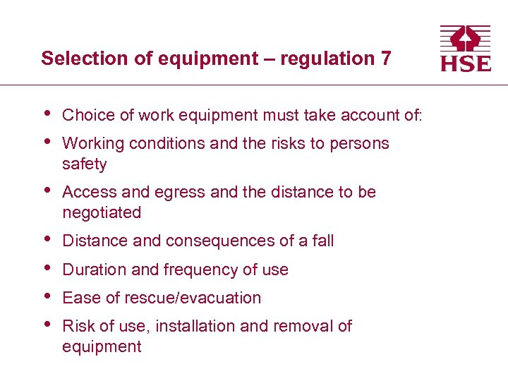 Selection of equipment – regulation 7 • • Choice of work equipment must take
