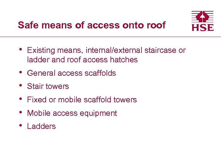 Safe means of access onto roof • Existing means, internal/external staircase or ladder and